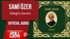 Sami Özer - Dileğim Sensin - ( Official Audio )