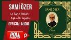 Sami Özer - La İlahe İllallah - Aşkın İle Aşıklar - ( Official Audio )