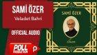 Sami Özer - Veladet Bahri - ( Official Audio )