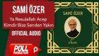 Sami Özer - Ya Resulallah Acep Kimdir Bize Senden Yakın - ( Official Audio )