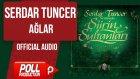Serdar Tuncer - Ağlar - ( Official Audio )