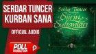 Serdar Tuncer - Kurban Sana - ( Official Audio )