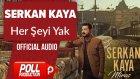 Serkan Kaya - Her Şeyi Yak - ( Official Audio )