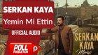 Serkan Kaya - Yemin Mi Ettin - ( Official Audio )
