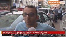 Beyoğlu'nda Güpegündüz Silahlı Market Soygunu