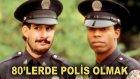 80'lerde Polis Olmak [ Uyarı ! Fazlaca Argo İçerir  ]