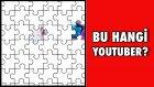 Bu Hangi Türk Youtuber? - Puzzle'dan Bilme Yarışması