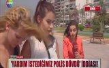 Tacize Uğrayan Kadınların Polisten Yardım İsteyince Dayak Yemesi