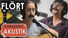 Flört - Gelevera Deresi (Karadeniz Akustik)