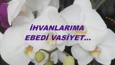 İhvanlarıma Ebedi Vasiyet...