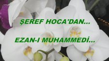 Şeref Hoca'dan... Ezan-I Muhammedi...