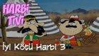 Harbi Tivi - İyi Kötü Harbi 3